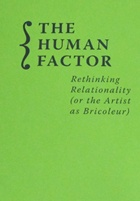 The Human Factor : Rethinking Relationality (or the Artist as Bricoleur)