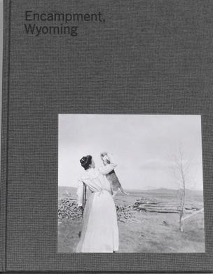 Encampment, Wyoming: Selections from the Lora Webb Nichols Archive 1899-1948