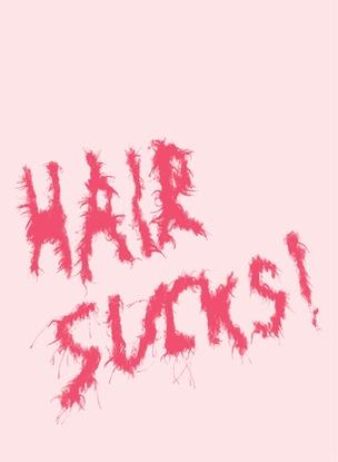 Hair Sucks!