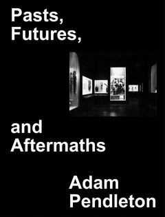 Pasts, Futures, and Aftermaths