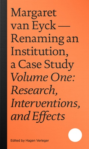 Margaret van Eyck: Renaming an Institution, a Case Study Volume One: Research, Interventions, and Effects