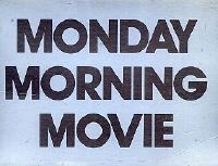 Monday Morning Movie
