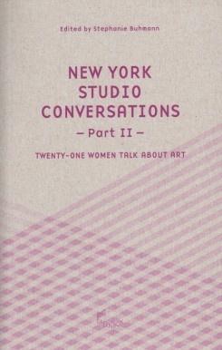 New York Studio Conversations II - Twenty-One Women Talk About Art