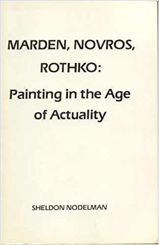 Marden, Novros, Rothko: Painting in the Age of Actuality