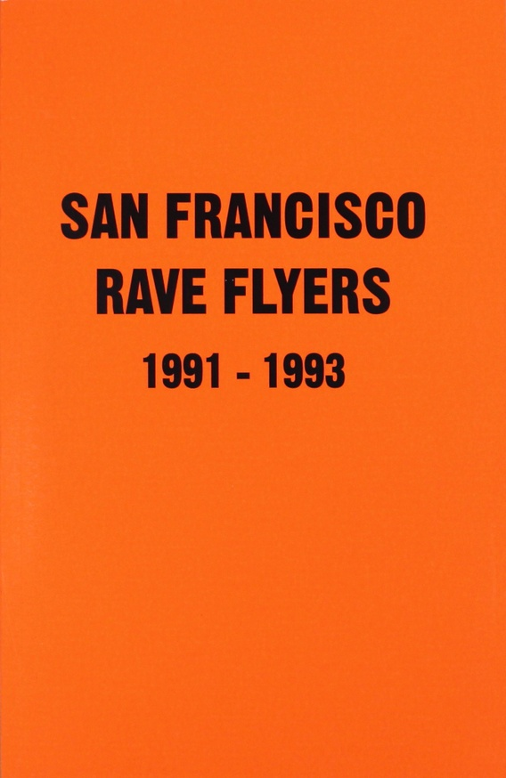 San Francisco Rave Flyers 1991-1993, Vol. 1