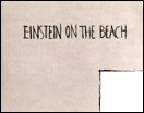 Einstein on the Beach : An Opera in Four Acts by Robert Wilson and Philip Glass
