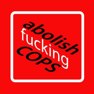 Abolish Fucking Cops