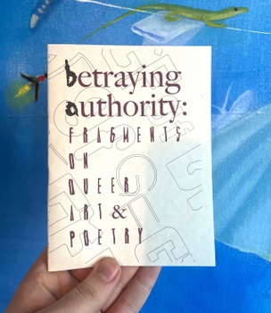 Betraying Authority: Fragments on Queer Art and Poetry