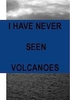 I Have Never Seen Volcanoes