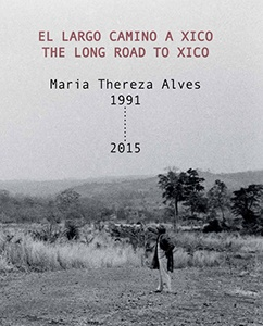 Maria Thereza Alves: The Long Road to Xico / El largo camino a Xico, 1991–2015