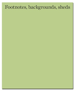 Footnotes, backgrounds, sheds