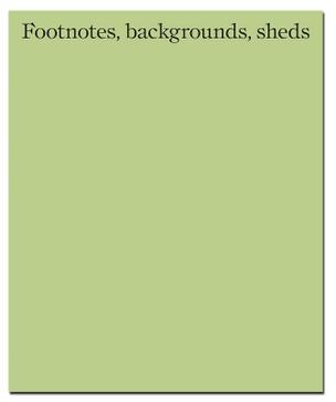 Footnotes, backgrounds, sheds