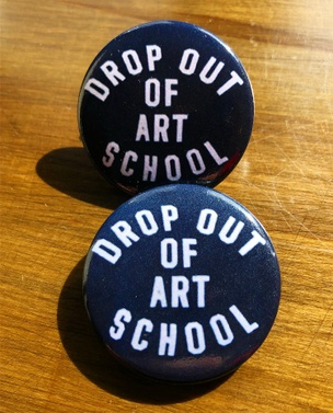 Drop Out of Art School Button