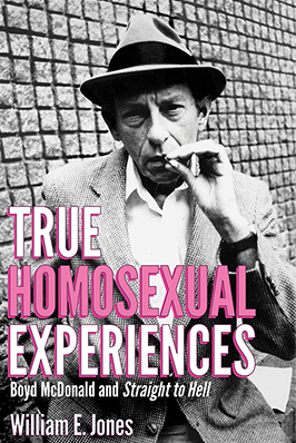 William E Jones - True Homosexual Experiences: Boyd McDonald and Straight to Hell