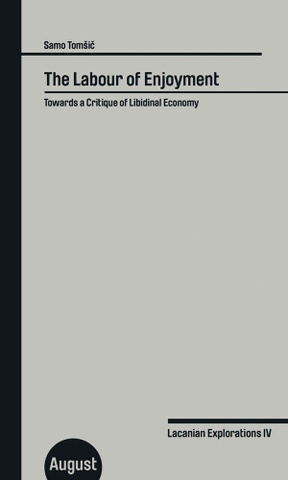 The Labour of Enjoyment: Towards a Critique of Libidinal Economy