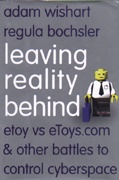 Leaving Reality Behind : etoy vs eToys.com & Other Battles to Control Cyberspace