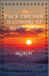 Fuck It's Tomorrow Today Again